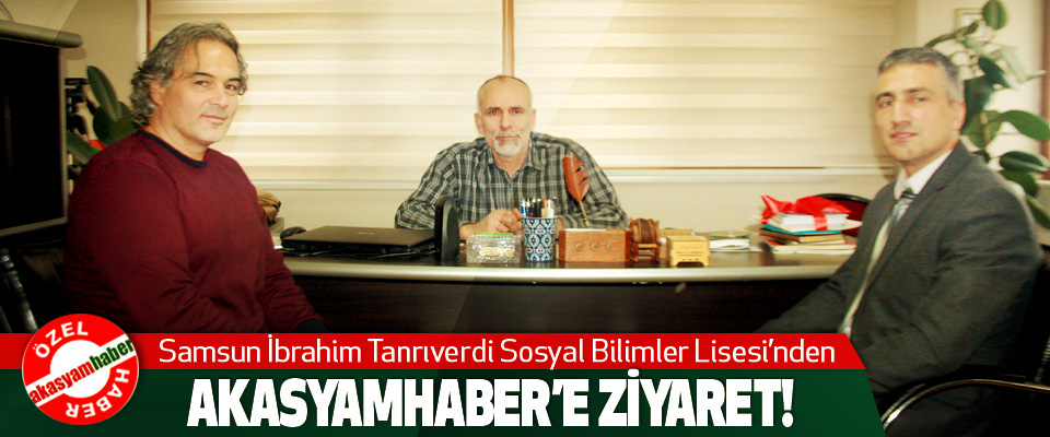 Samsun İbrahim Tanrıverdi Sosyal Bilimler Lisesi'nden Akasyamhaber'e ziyaret!