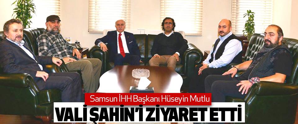 Samsun İHH Başkanı Hüseyin Mutlu  Vali Şahin'i Ziyaret Etti