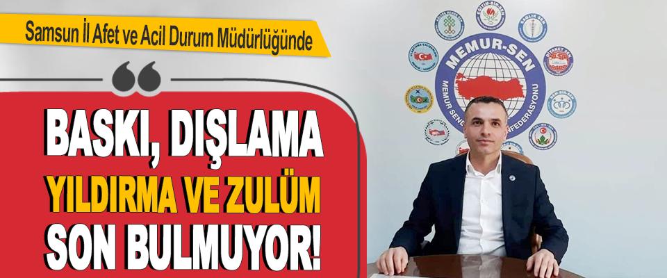 Samsun İl Afet ve Acil Durum Müdürlüğünde Baskı, Dışlama Yıldırma Ve Zulüm Son Bulmuyor!