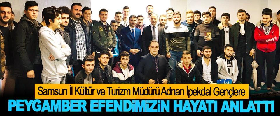 Samsun İl Kültür ve Turizm Müdürü Adnan İpekdal Gençlere Peygamber Efendimizin Hayatı Anlattı