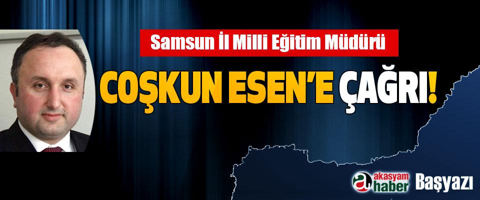 Samsun İl Milli Eğitim Müdürü Coşkun Esen'e Çağrı!
