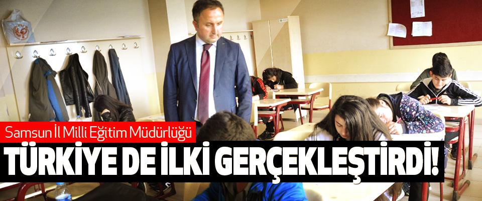 Samsun İl Milli Eğitim Müdürlüğü Türkiye de ilki gerçekleştirdi!