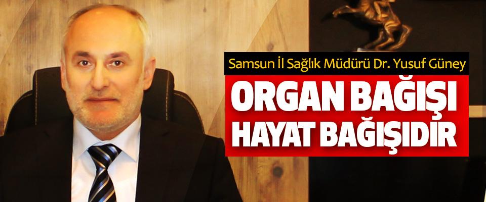  Samsun İl Sağlık Müdürü Dr. Yusuf Güney: Organ Bağışı Hayat Bağışıdır