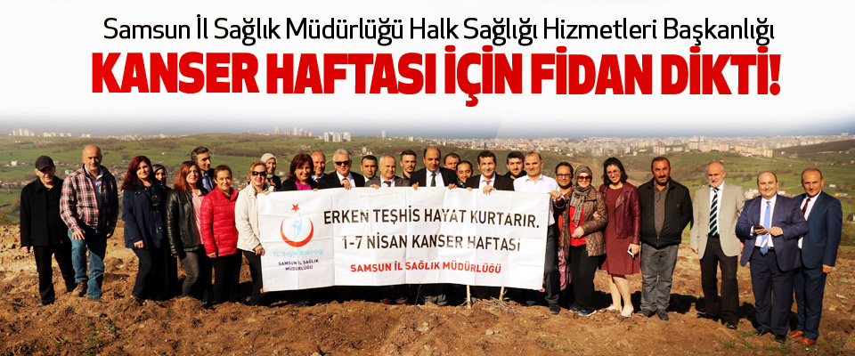 Samsun İl Sağlık Müdürlüğü Halk Sağlığı Hizmetleri Başkanlığı Kanser haftası için fidan dikti!