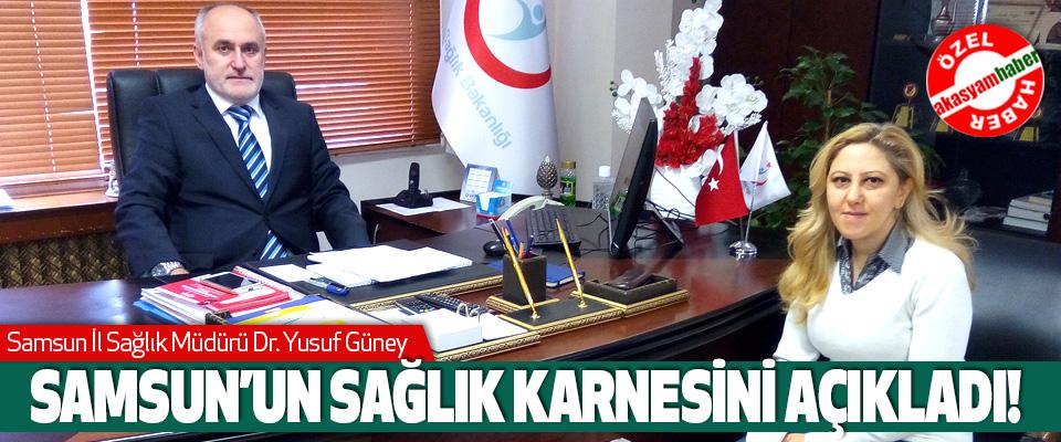 Samsun İl Sağlık Müdürü Dr. Yusuf Güney Samsun'un sağlık karnesini açıkladı!