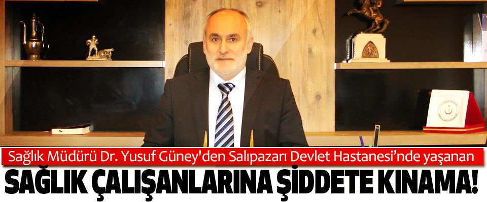 Samsun İl Sağlık Müdürü Dr. Yusuf Güney'den Sağlık çalışanlarına şiddete kınama!