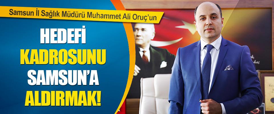 Samsun İl Sağlık Müdürü Muhammet Ali Oruç'un Hedefi Kadrosunu Samsun'a Aldırmak!