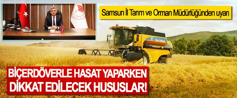 Samsun İl Tarım ve Orman Müdürlüğünden uyarı, Biçerdöverle hasat yaparken dikkat edilecek hususlar!