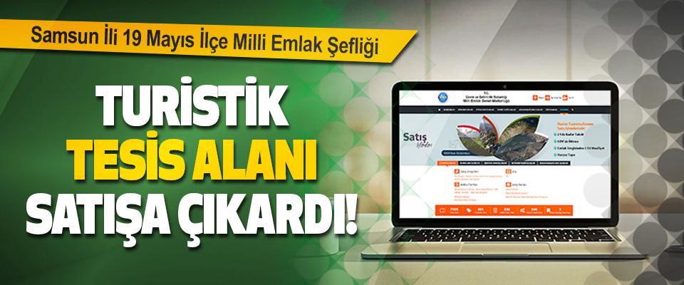 Samsun İli 19 Mayıs İlçe Milli Emlak Şefliği Turistik Tesis Alanı Satışa Çıkardı!