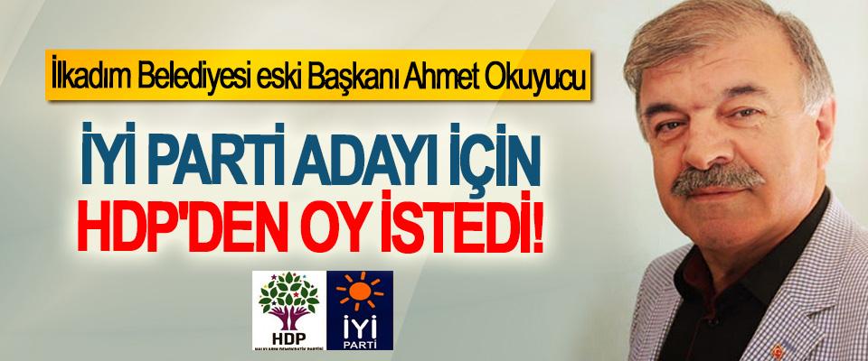 Samsun İlkadım Belediyesi eski Başkanı Ahmet Okuyucu  İyi parti adayı için HDP'den oy istedi!