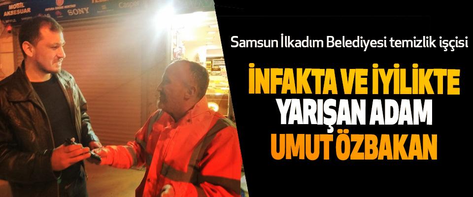 Samsun İlkadım Belediyesi temizlik işçisi İnfakta Ve İyilikte Yarışan Adam Umut Özbakan