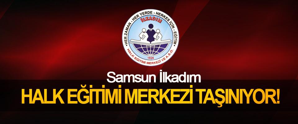 Samsun İlkadım Halk Eğitimi Merkezi Taşınıyor!