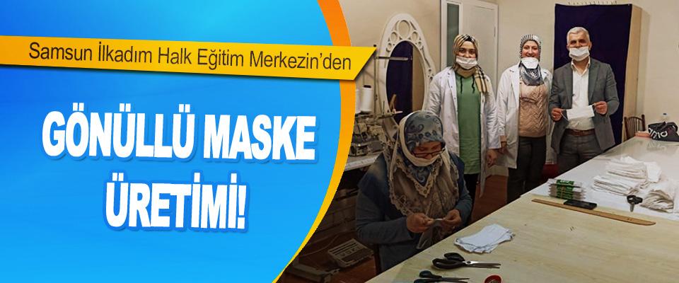 Samsun İlkadım Halk Eğitim Merkezi'den Gönüllü Maske Üretimi!