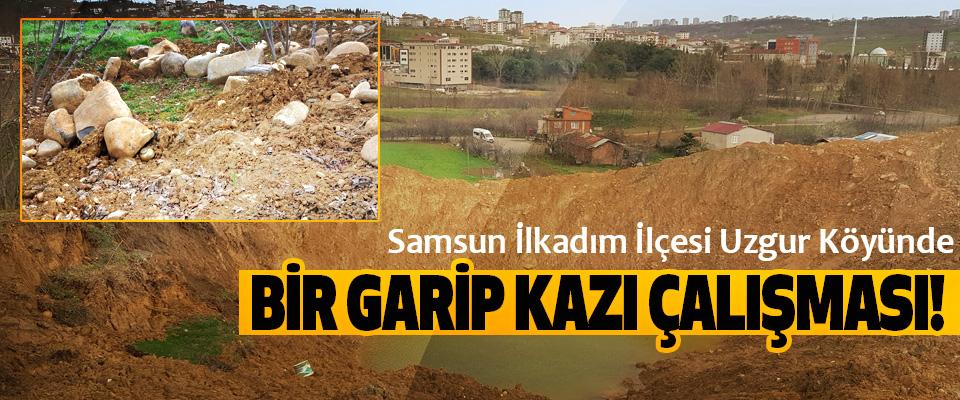 Samsun İlkadım İlçesi Uzgur Köyünde Bir garip kazı çalışması!