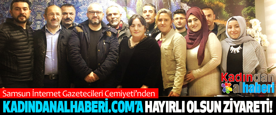 Samsun İnternet Gazetecileri Cemiyeti'nden kadindanalhaberi.com'a hayırlı olsun ziyareti!