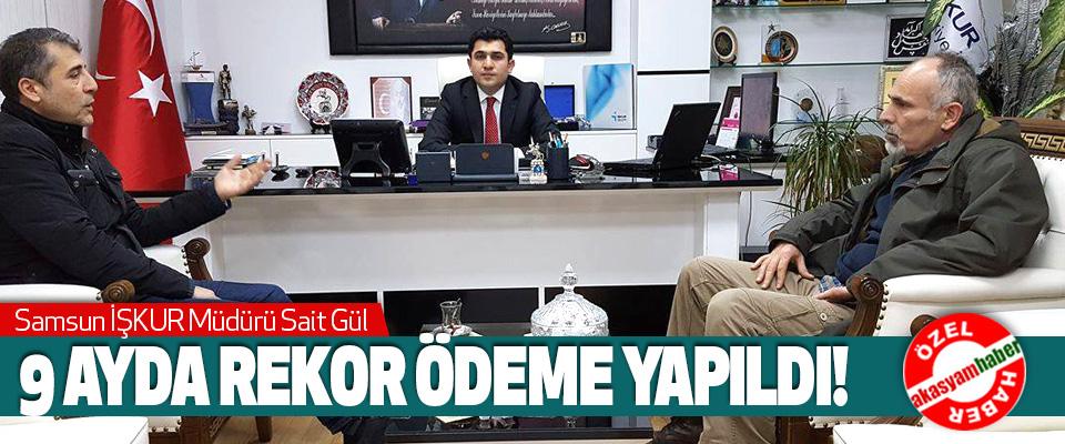 Samsun İŞKUR Müdürü Sait Gül, 9 Ayda Rekor Ödeme Yapıldı!