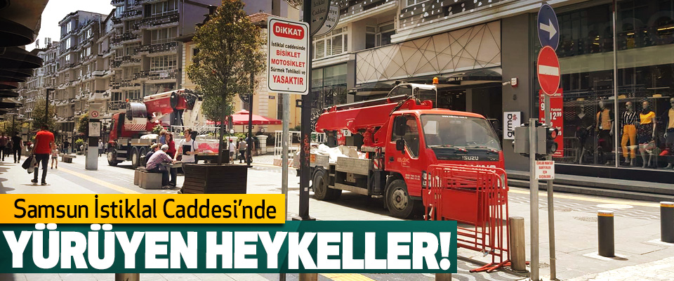 Samsun İstiklal Caddesi'nde Yürüyen Heykeller!