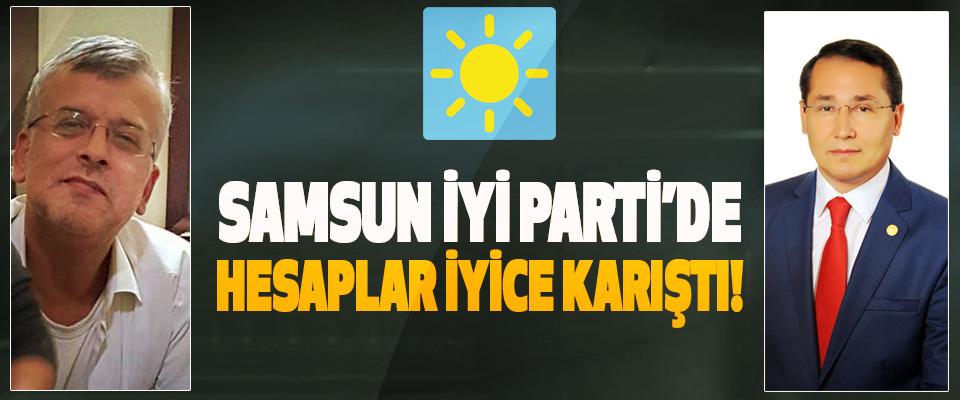 Samsun İyi Parti'de hesaplar iyice karıştı!