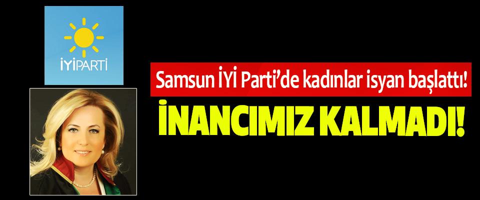 Samsun İYİ Parti'de kadınlar isyan başlattı!