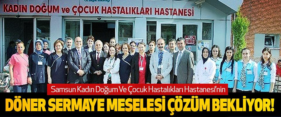 Samsun Kadın Doğum Ve Çocuk Hastalıkları Hastanesi'nin Döner sermaye meselesi çözüm bekliyor!
