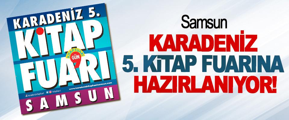 Samsun Karadeniz 5. Kitap fuarına hazırlanıyor!