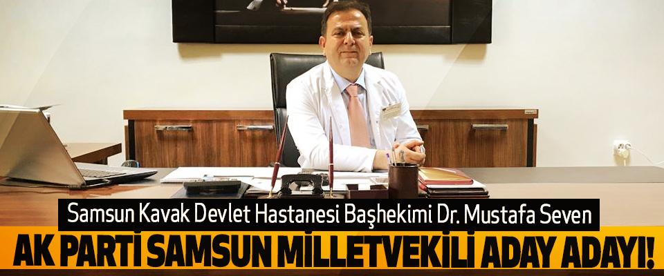 Samsun Kavak Devlet Hastanesi Başhekimi Dr. Mustafa Seven Ak parti samsun milletvekili aday adayı!