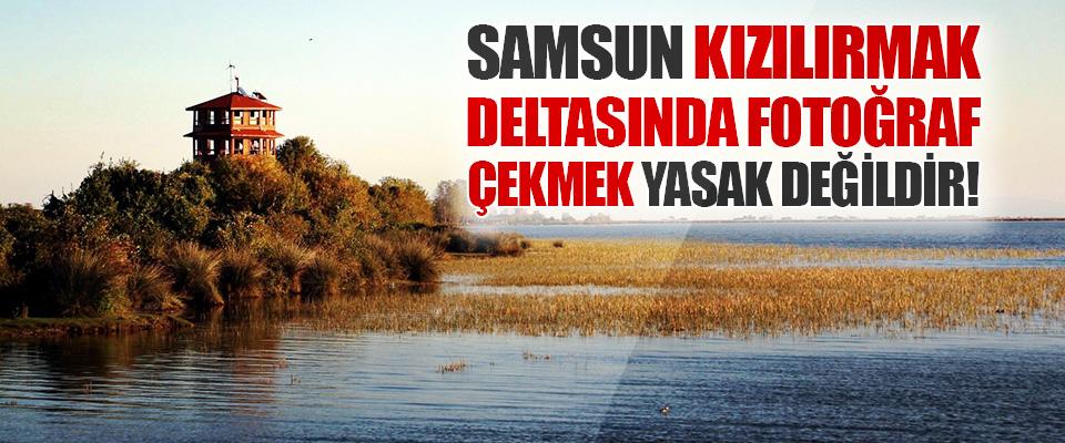 Samsun Kızılırmak Deltasında Fotoğraf Çekmek Yasak Değildir!