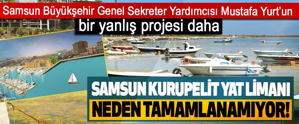 Samsun Kurupelit yat limanı neden tamamlanamıyor!