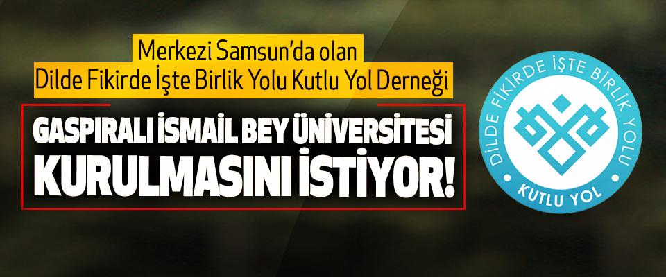 Samsun Kutlu Yol Derneği Gaspıralı İsmail Bey üniversitesi kurulmasını istiyor!