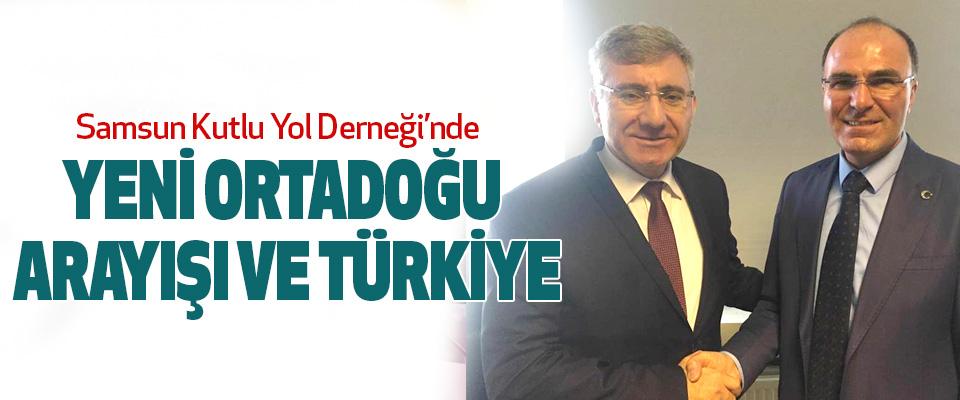 Samsun Kutlu Yol Derneği'nde Yeni Ortadoğu Arayışı Ve Türkiye