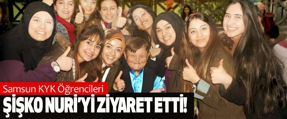 Samsun KYK Öğrencileri Şişko Nuri'yi Ziyaret Etti!