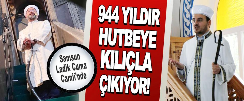 Samsun Ladik Cuma Camii'nde 944 Yıldır Hutbeye Kılıçla Çıkıyor!