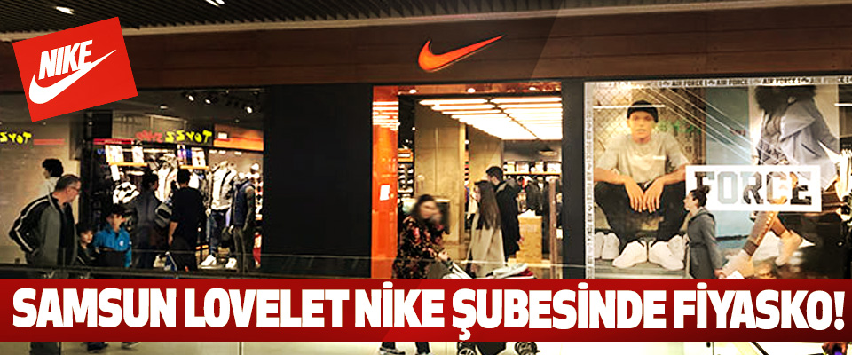 Samsun Lovelet Nike şubesinde fiyasko!