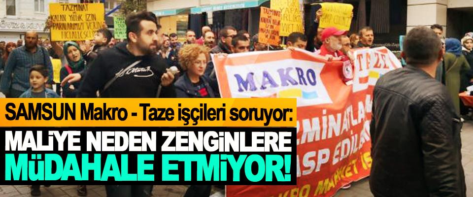 Samsun Makro - Taze işçileri soruyor: Maliye neden zenginlere müdahale etmiyor!