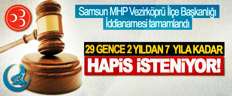 Samsun MHP Vezirköprü İlçe Başkanlığı İddianamesi tamamlandı