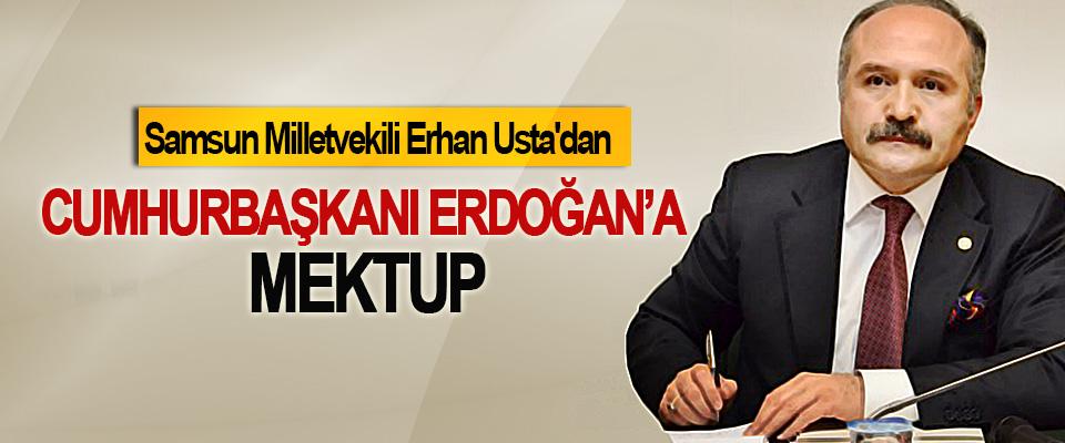 Samsun Milletvekili Erhan Usta'dan Cumhurbaşkanı Erdoğan'a Mektup