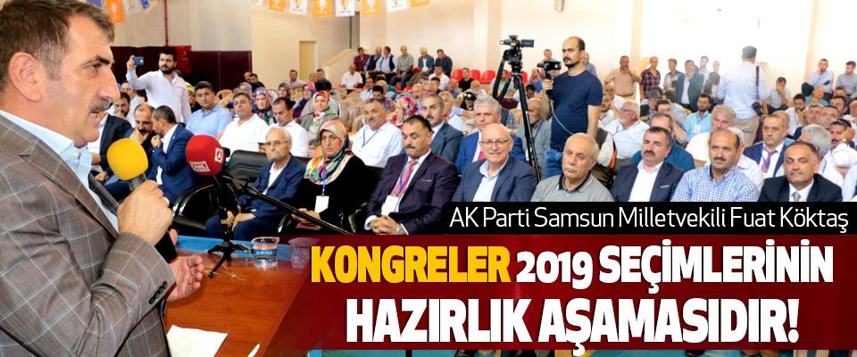 Samsun Milletvekili Fuat Köktaş : Kongreler 2019 seçimlerinin hazırlık aşamasıdır!