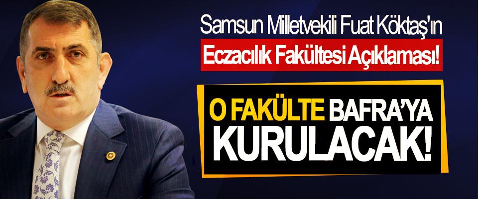 Samsun Milletvekili Fuat Köktaş: O fakülte Bafra'ya kurulacak!
