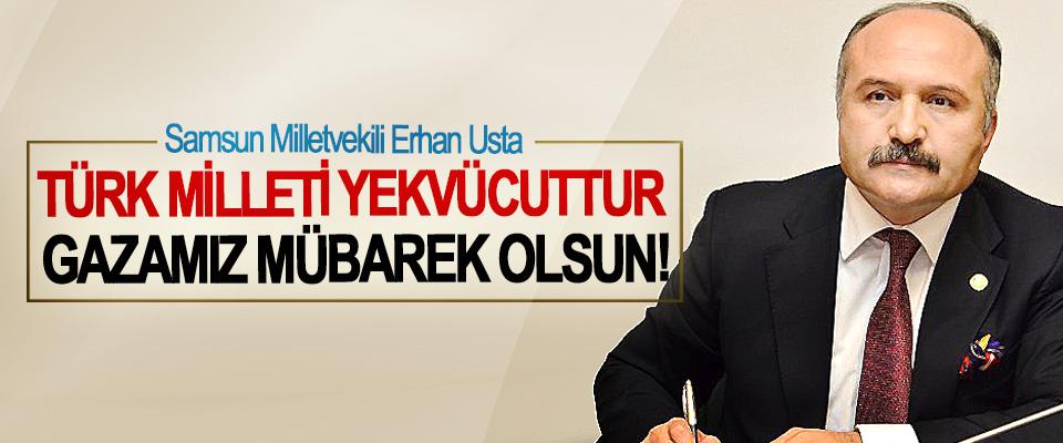 Samsun Milletvekili Erhan Usta: Türk Milleti Yekvücuttur Gazamız Mübarek Olsun!