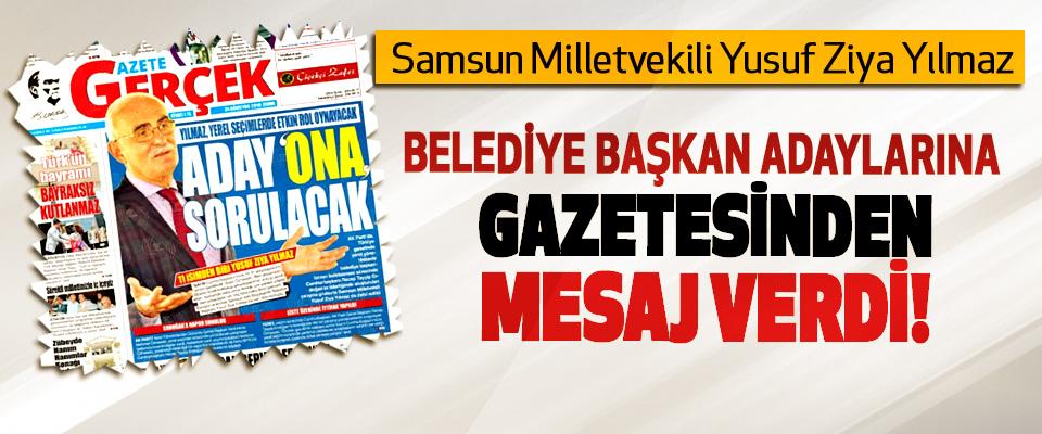 Samsun Milletvekili Yusuf Ziya Yılmaz Belediye başkan adaylarına gazetesinden mesaj verdi!