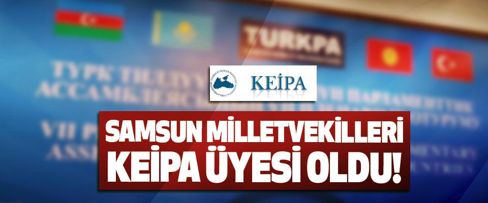 Samsun Milletvekilleri KEİPA Üyesi Oldu!