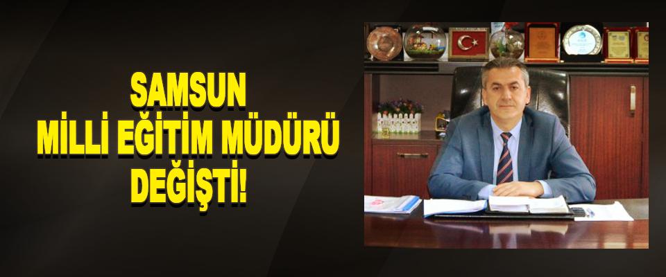 Samsun Milli Eğitim Müdürü Değişti!