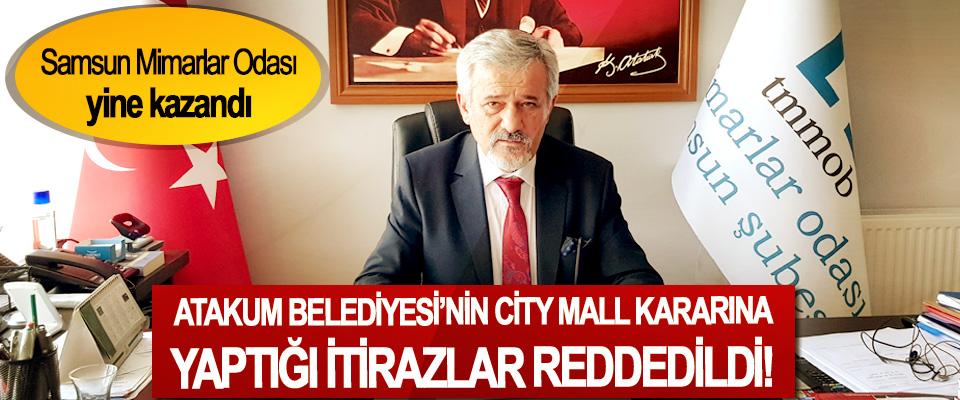 Samsun Mimarlar Odası yine kazandı, Atakum belediyesi'nin City Mall kararına yaptığı itirazlar reddedildi!