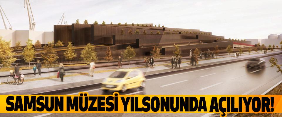 Samsun müzesi yılsonunda açılıyor!