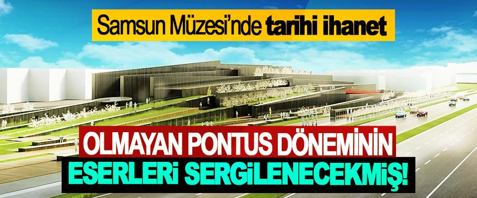 Samsun Müzesi'nde tarihi ihanet