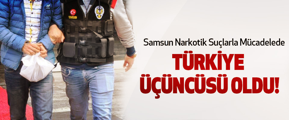 Samsun Narkotik Suçlarla Mücadelede Türkiye üçüncüsü oldu!
