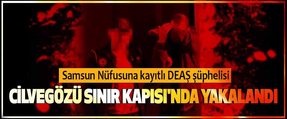 Samsun Nüfusuna kayıtlı DEAŞ şüphelisi Cilvegözü Sınır Kapısı'nda Yakalandı