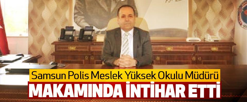 Samsun Polis Meslek Yüksek Okulu Müdürü, Makamında İntihar Etti