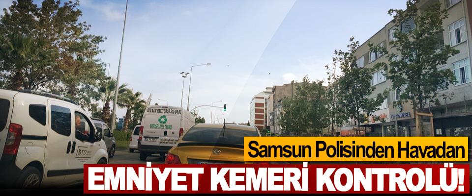 Samsun Polisinden Havadan Emniyet Kemeri Kontrolü!