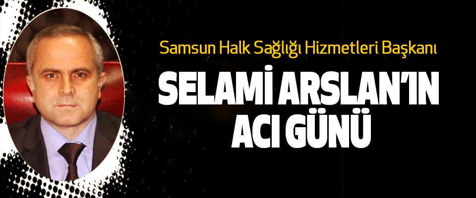 Samsun Halk Sağlığı Hizmetleri Başkanı Selami Arslan'ın Acı Günü